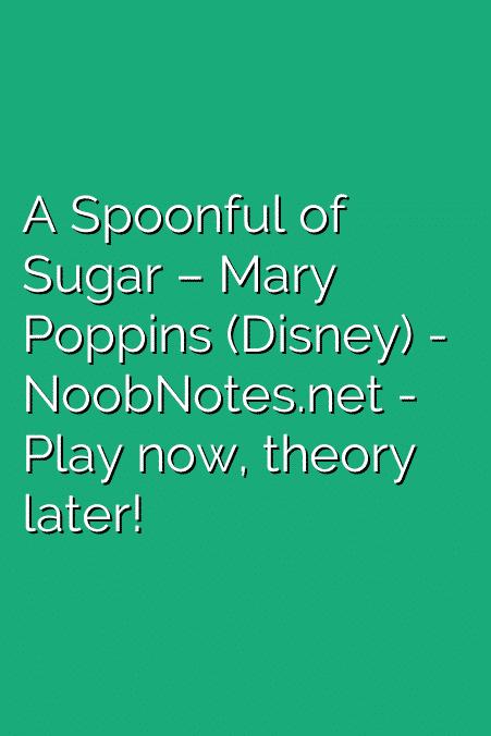 A Spoonful of Sugar – Mary Poppins (Disney)