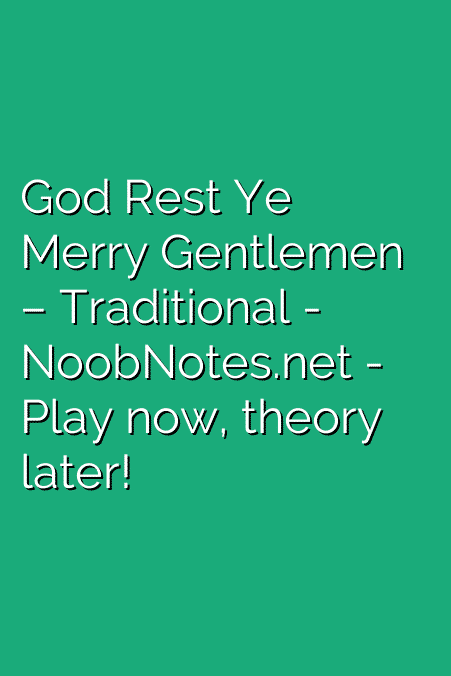 God Rest Ye Merry Gentlemen – Traditional