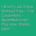 I Won't Last A Day Without You – The Carpenters