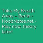 Take My Breath Away – Berlin