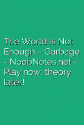 The World Is Not Enough – Garbage