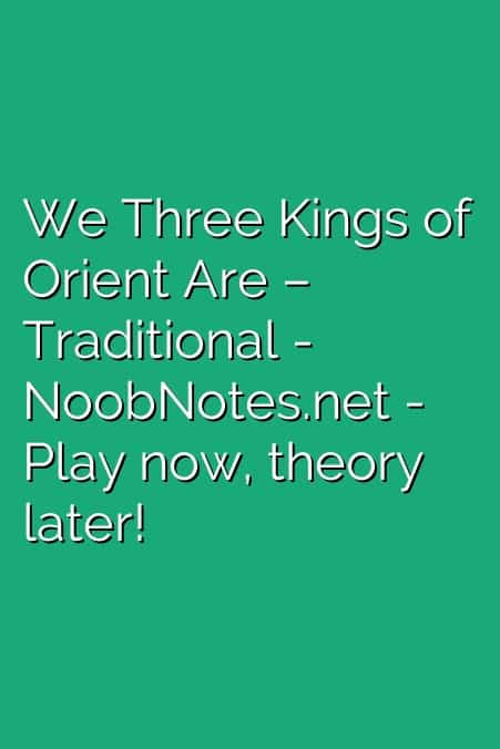 We Three Kings of Orient Are – Traditional