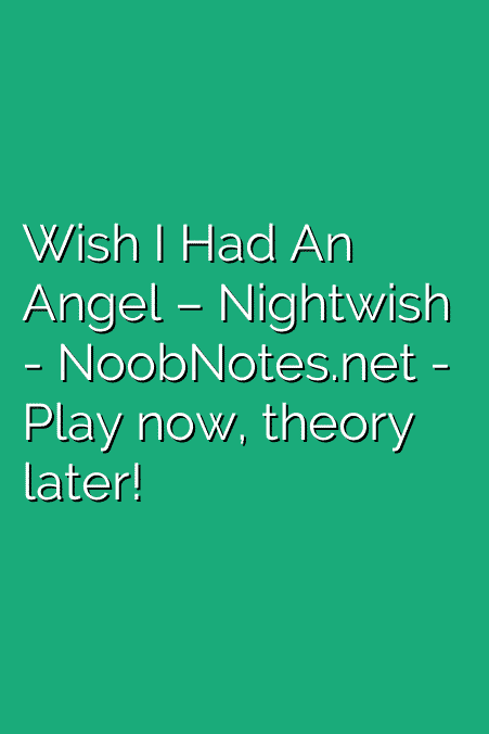 Wish I Had An Angel – Nightwish letter notes for beginners ...