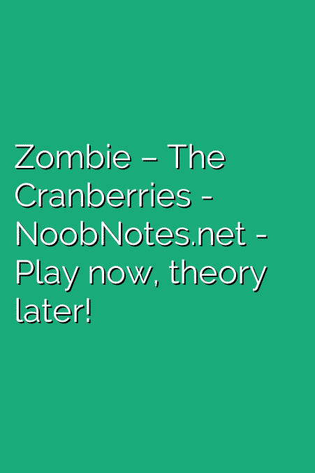 Zombie – The Cranberries letter notes for beginners - music notes ...
