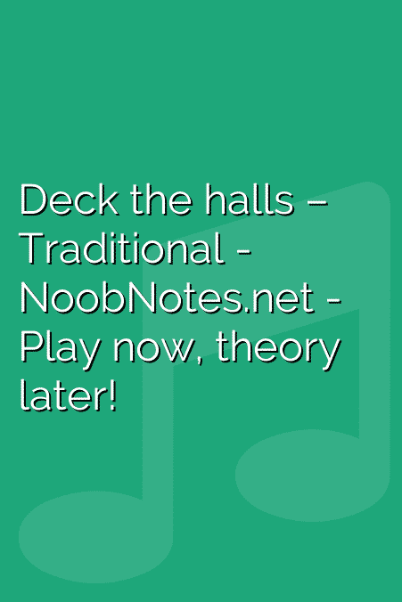 Deck the halls – Traditional