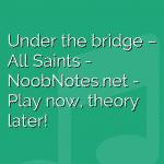 Under the bridge – All Saints