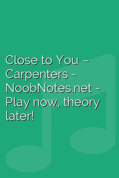 Close to You – Carpenters