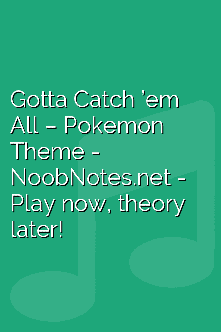 Gotta Catch 'em All – Pokemon Theme letter notes for beginners