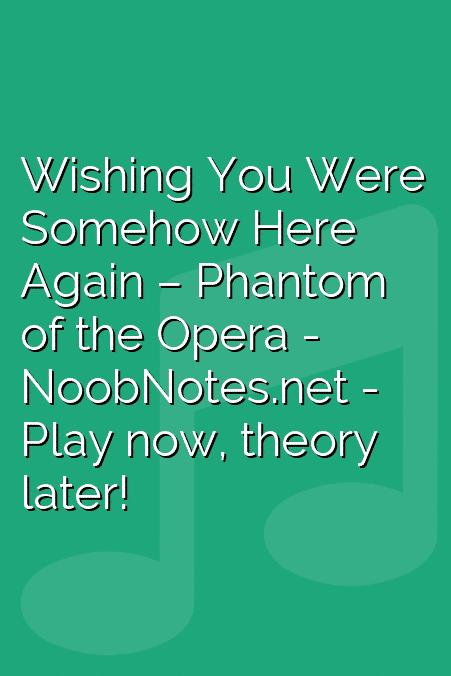 Wishing You Were Somehow Here Again – Phantom of the Opera