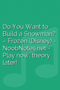 Do You Want to Build a Snowman? – Frozen (Disney)