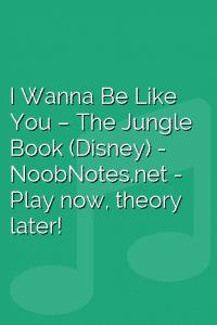 I Wanna Be Like You – The Jungle Book (Disney)