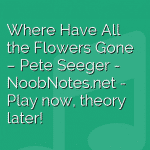 Where Have All the Flowers Gone – Pete Seeger