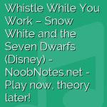 Whistle While You Work – Snow White and the Seven Dwarfs (Disney)