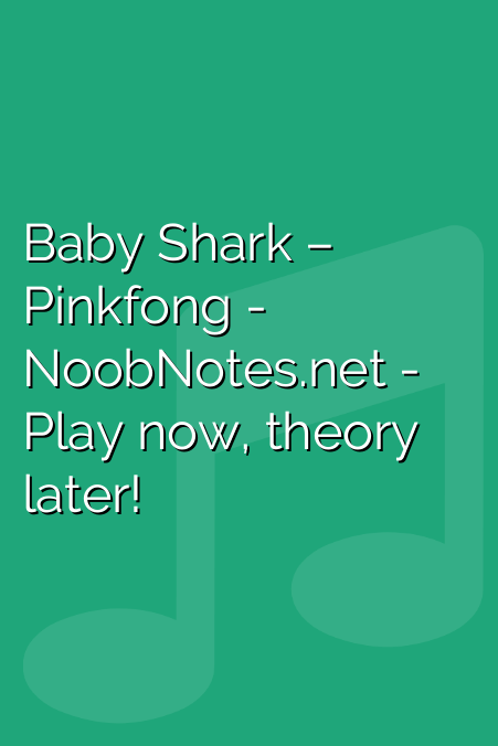 Baby Shark – Pinkfong letter notes for beginners - music notes for