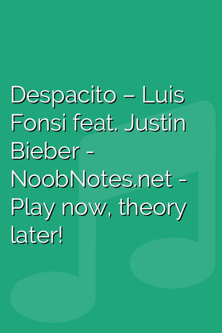 Despacito Luis Fonsi Ft Justin Bieber Letter Notes For Beginners
