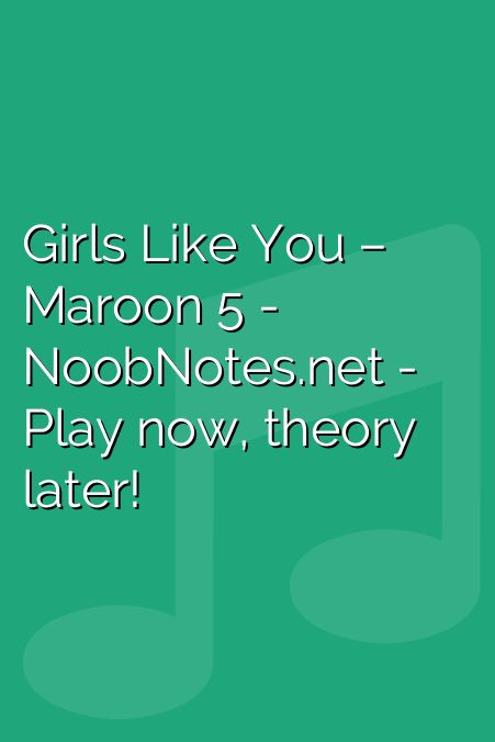 Girls Like You – Maroon 5