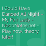 I Could Have Danced All Night – My Fair Lady