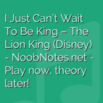 I Just Can't Wait To Be King – The Lion King (Disney)
