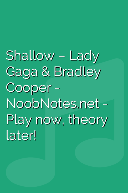 Shallow – Lady Gaga ft  Bradley Cooper letter notes for