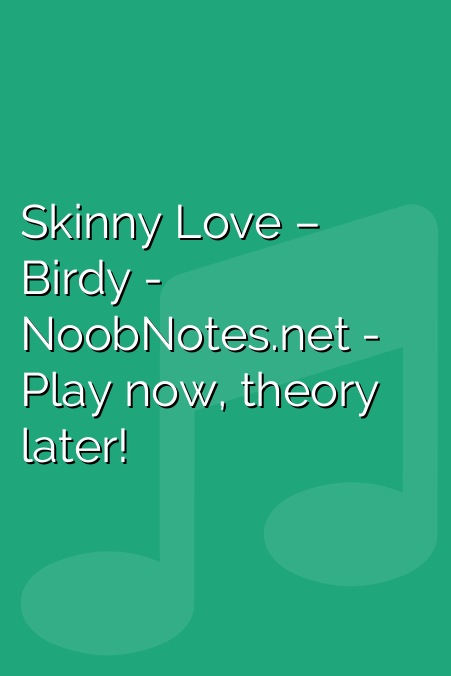Skinny Love Birdy Letter Notes For Beginners Music Notes For Newbies