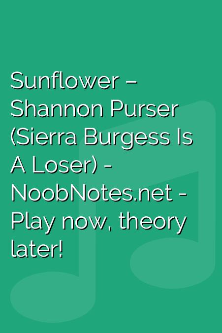 Sunflower – Shannon Purser (Sierra Burgess Is A Loser)
