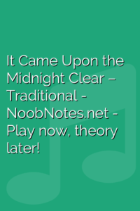 It Came Upon the Midnight Clear –  Traditional