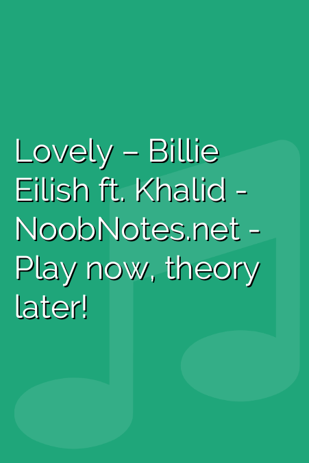 Lovely – Billie Eilish ft. Khalid