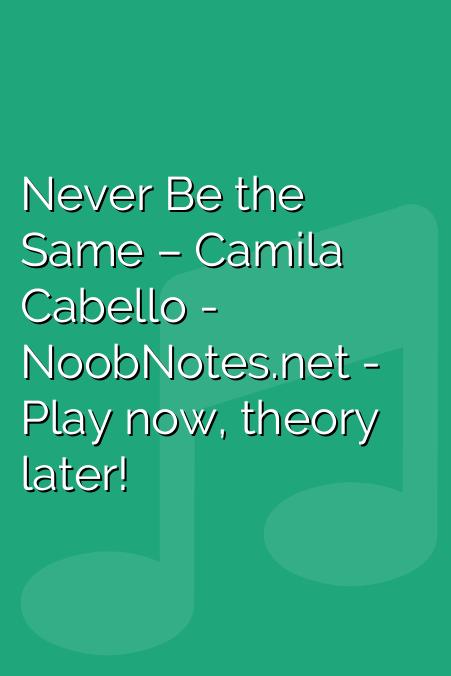 Never Be the Same – Camila Cabello