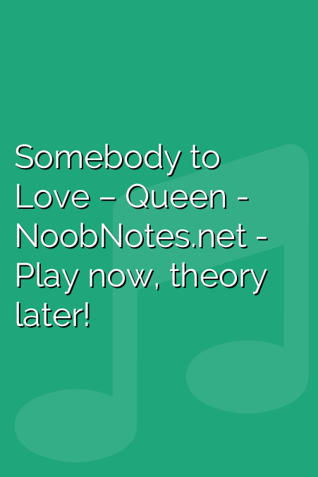 Somebody to Love – Queen letter notes for beginners - music