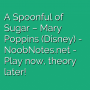 A Spoonful of Sugar - Mary Poppins (Disney)