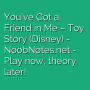 You've Got a Friend in Me - Toy Story (Disney)
