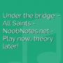 Under the bridge - All Saints
