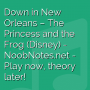 Down in New Orleans -  The Princess and the Frog (Disney)