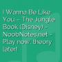 I Wanna Be Like You - The Jungle Book (Disney)