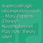 Supercalifragilisticexpialidocious - Mary Poppins (Disney)