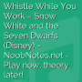 Whistle While You Work - Snow White and the Seven Dwarfs (Disney)