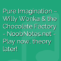 Pure Imagination - Willy Wonka & the Chocolate Factory