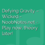 Defying Gravity - Wicked