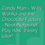 Candy Man - Willy Wonka & the Chocolate Factory