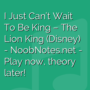I Just Can't Wait To Be King - The Lion King (Disney)